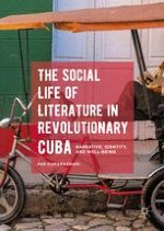 Introduction: The Social Life of Literature in Contemporary Cuba: Negotiating Identity, Attaining Well-Being, and Surviving Social Change
