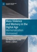 Introduction: Mass Violence and Memory in the Digital Age—Memorialization Unmoored