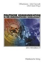 """""""Politische Kommunikation"""" als Forschungs- und als politisches Handlungsfeld: Einleitende Anmerkungen zum Versuch der systematischen Erschließung"""