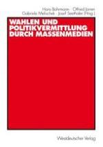 Politikvermittlung und Wahlen — Sonderfall oder Normalität des politischen Prozesses? Essayistische Anmerkungen und Anregungen für die Forschung
