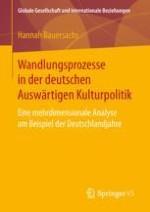 Einleitung: Deutsche Auswärtige Kulturpolitik im Spannungsfeld zwischen alten Idealen und neuen Herausforderungen