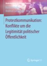 Einleitung: Protestkommunikation und Konflikte um die Legitimität politischer Öffentlichkeit