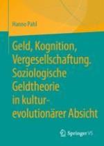 Einleitung. Von der Soziologie des Geldes zu einer interdisziplinär informierten soziologischen Geldtheorie in kultur-evolutionärer Absicht