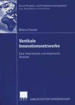 Zur Notwendigkeit einer theoretischen und empirischen Untersuchung vertikaler Innovationsnetzwerke