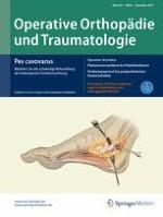 Operative Orthopädie und Traumatologie 6/2017