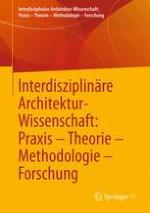 Interdisziplinäre Architektur-Wissenschaft: Praxis – Theorie – Methodologie – Forschung
