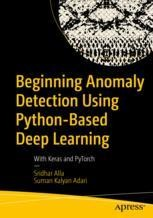 Beginning Anomaly Detection Using Python-Based Deep Learning