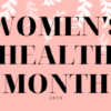 Priority and Power for Women's Health: May 2019