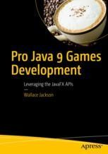 Pro Java 9 Games Development Leveraging the JavaFX APIs