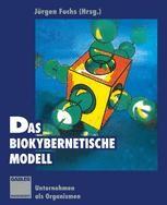 Das Biokybernetische Modell Unternehmen Als Organismen Jurgen Fuchs Springer