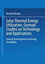 Solar Thermal Energy Utilization German Studies On Technology And Application Volume 1 General Investigations On Energy Availability Manfred Becker Springer