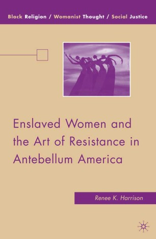 Enslaved Women and the Art of Resistance in Antebellum America