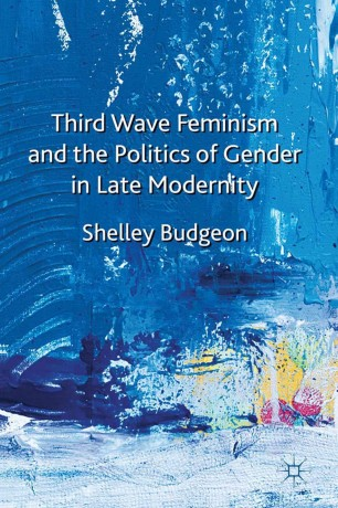 Third Wave Feminism and the Politics of Gender in Late Modernity