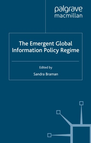 the emergent global information policy regime braman s andra