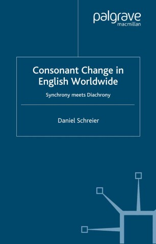 Consonant Change in English Worldwide: Synchrony meets Diachrony