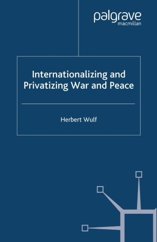 Internationalizing and Privatizing War and Peace