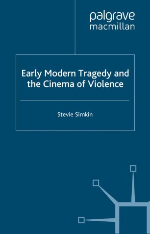 early modern tragedy and the cinema of violence simkin stevie dr