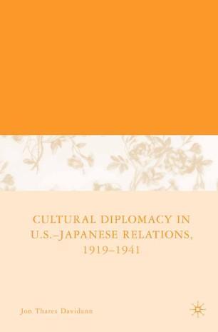 Cultural Diplomacy in U.S.-Japanese Relations, 1919–1941