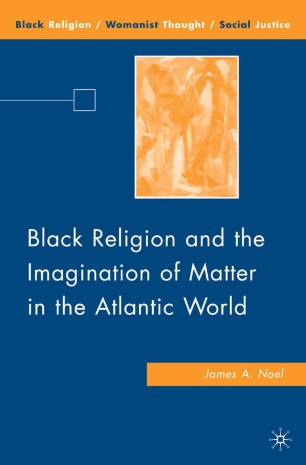 Black Religion and the Imagination of Matter in the Atlantic World