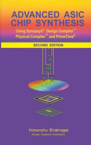 Advanced ASIC Chip Synthesis Using Synopsys® Design Compiler™ Physical Compiler™ and PrimeTime®