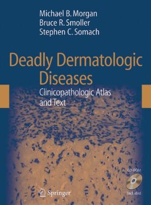 Deadly dermatologic diseases: clinicopathologic atlas and text