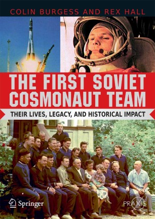 The First Soviet Cosmonaut Team : Their Lives, Legacy, and Historical Impact