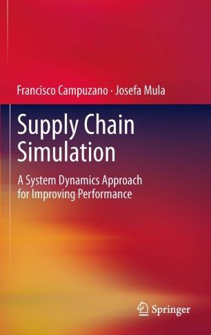 Supply Chain Simulation : A System Dynamics Approach for Improving Performance