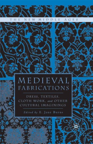 Medieval Fabrications : Dress, Textiles, Clothwork, and Other Cultural Imaginings