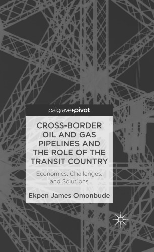 Cross-border Oil and Gas Pipelines and the Role of the Transit Country: Economics, Challenges, and Solutions