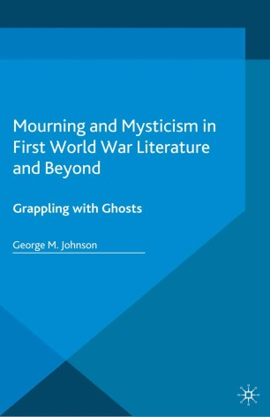 Mourning and Mysticism in First World War Literature and Beyond