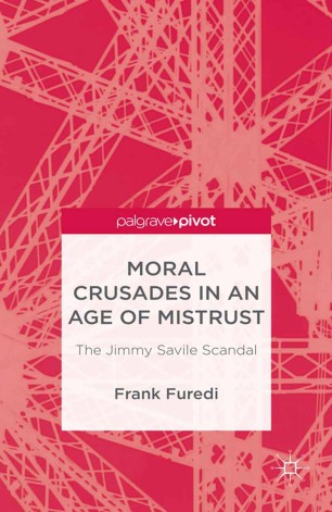 Moral Crusades in an Age of Mistrust: The Jimmy Savile Scandal