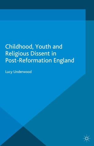 Childhood, Youth and Religious Dissent in Post-Reformation England