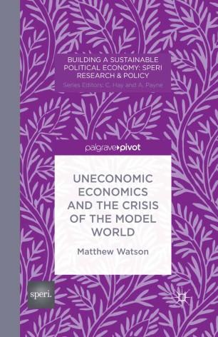 Uneconomic Economics and the Crisis of the Model World