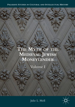 The Myth of the Medieval Jewish Moneylender : Volume I