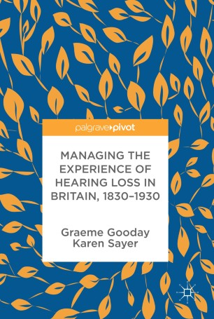 Managing the Experience of Hearing Loss in Britain, 1830–1930 :