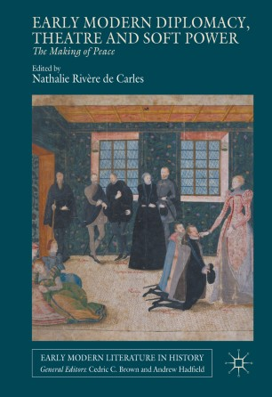 Early Modern Diplomacy, Theatre and Soft Power | SpringerLink