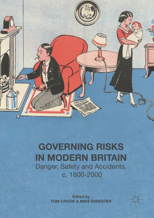 Governing Risks in Modern Britain : Danger, Safety and Accidents, c. 1800–2000