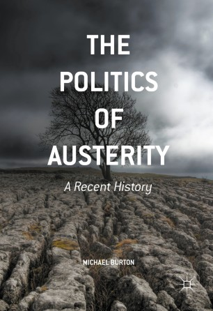 The Politics of Austerity : A Recent History