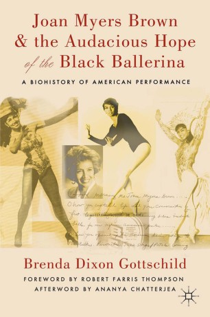 Joan Myers Brown & the Audacious Hope of the Black Ballerina : A Biohistory of American Performance