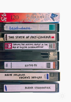 The State of Post-Cinema : Tracing the Moving Image in the Age of Digital Dissemination