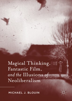 Magical Thinking, Fantastic Film, and the Illusions of Neoliberalism :