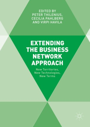 Extending the Business Network Approach : New Territories, New Technologies, New Terms