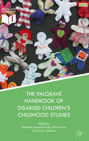 The Palgrave Handbook of Disabled Children's Childhood Studies :