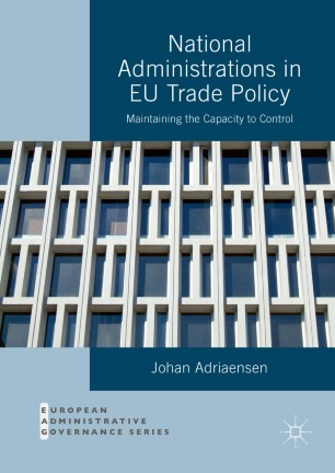National Administrations in EU Trade Policy : Maintaining the Capacity to Control