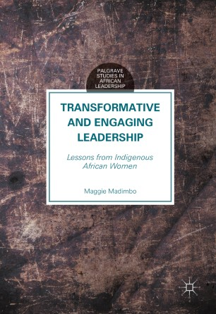 Transformative and Engaging Leadership : Lessons from Indigenous African Women