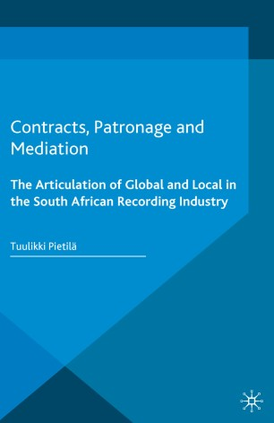 Contracts, Patronage and Mediation : The Articulation of Global and Local in the South African Recording Industry