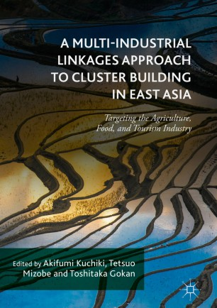 A Multi-Industrial Linkages Approach to Cluster Building in East Asia : Targeting the Agriculture, Food, and Tourism Industry