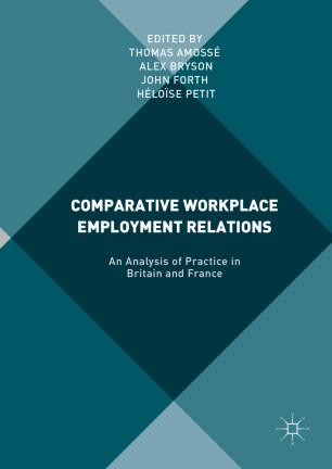 Comparative Workplace Employment Relations : An Analysis of Practice in Britain and France