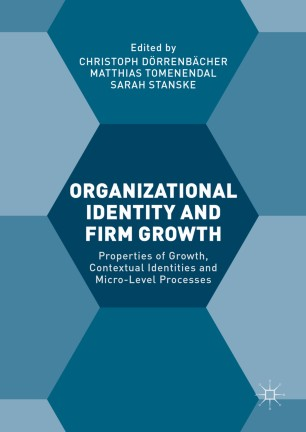 Organizational Identity and Firm Growth : Properties of Growth, Contextual Identities and Micro-Level Processes