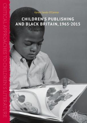 Children's Publishing and Black Britain, 1965-2015 :